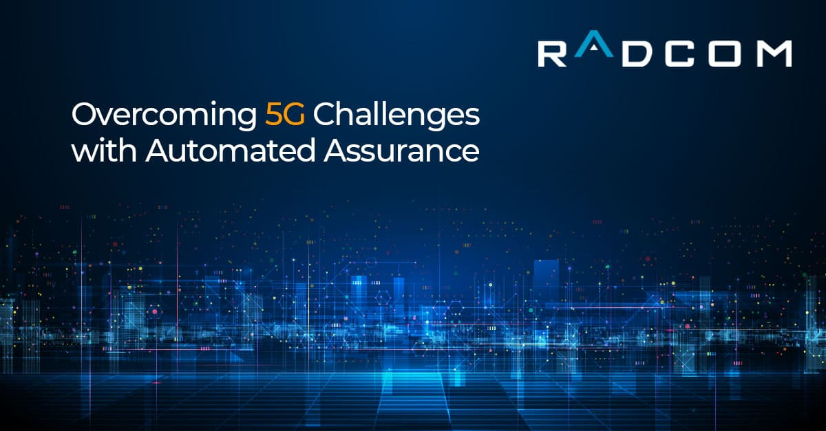 Overcome 5G challenges with automated assurance